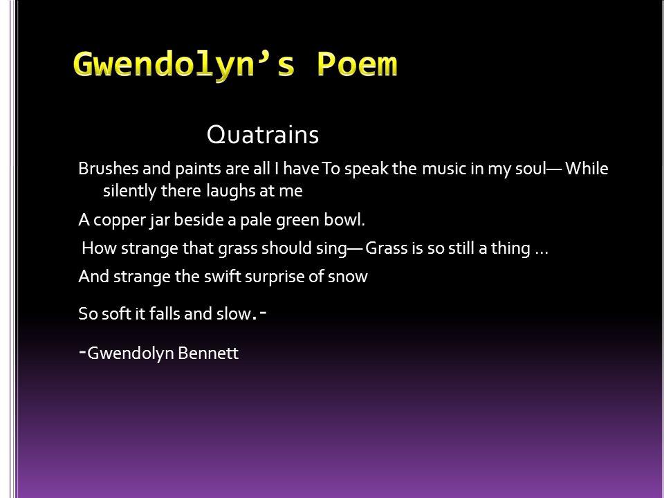 Gwendolyn's Poem Quatrains -Gwendolyn Bennett