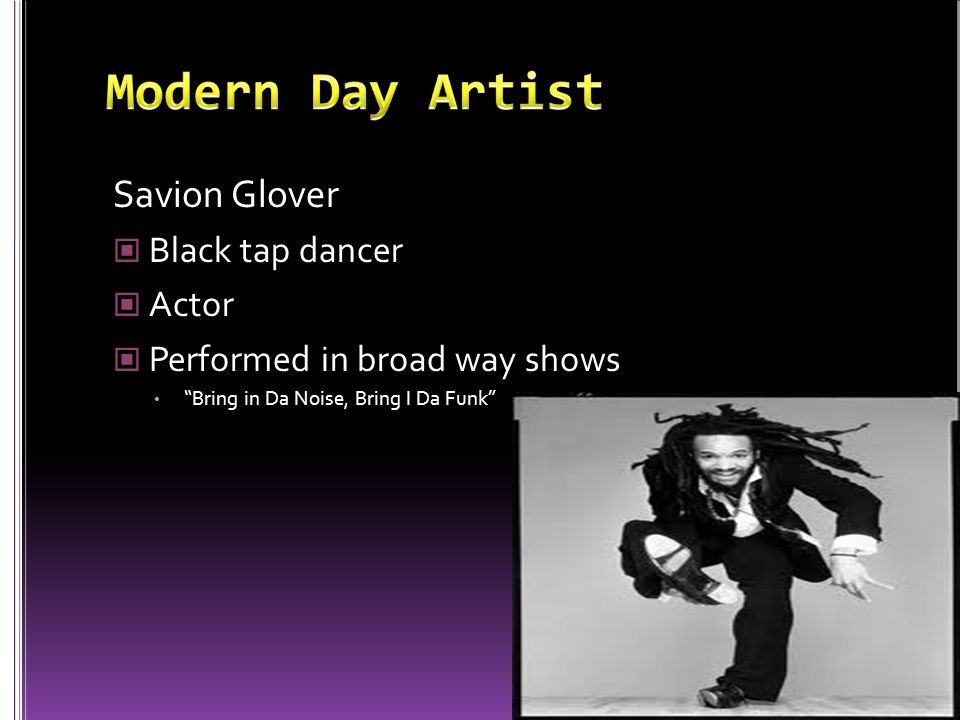 Modern Day Artist Savion Glover Black tap dancer Actor