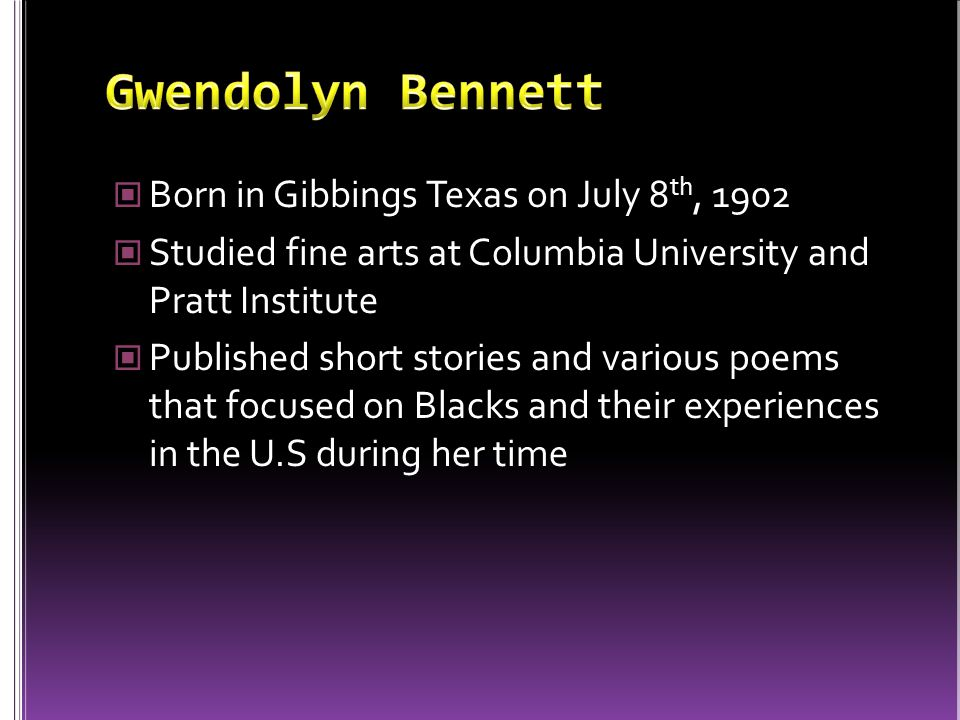 Gwendolyn Bennett Born in Gibbings Texas on July 8th, 1902