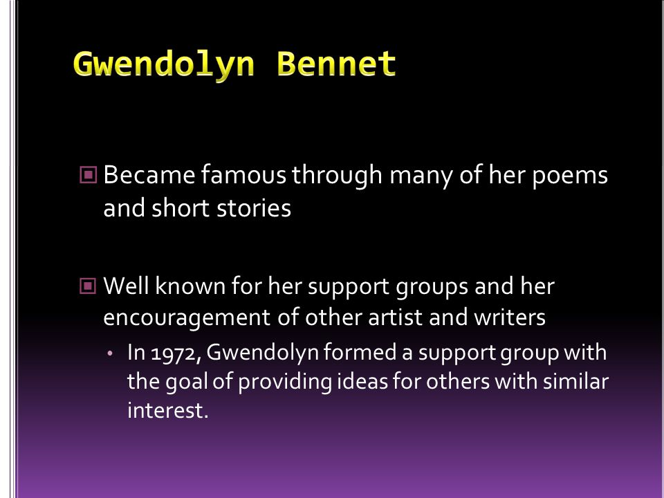 Gwendolyn Bennet Became famous through many of her poems and short stories.