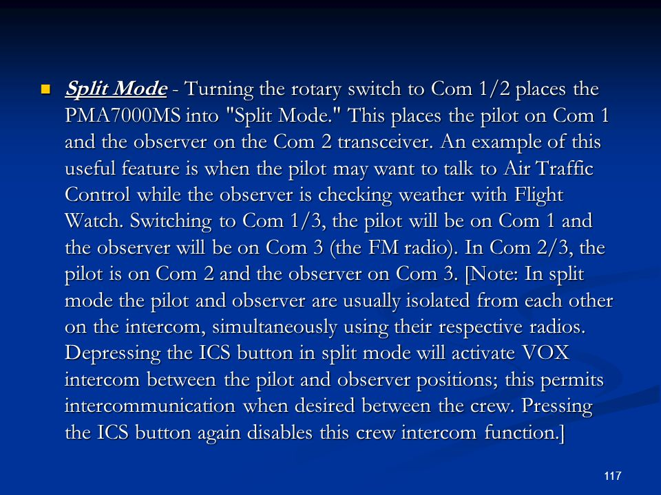 Split Mode - Turning the rotary switch to Com 1/2 places the PMA7000MS into Split Mode. This places the pilot on Com 1 and the observer on the Com 2 transceiver.
