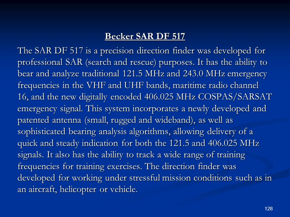 Becker SAR DF 517 The SAR DF 517 is a precision direction finder was developed for professional SAR (search and rescue) purposes.