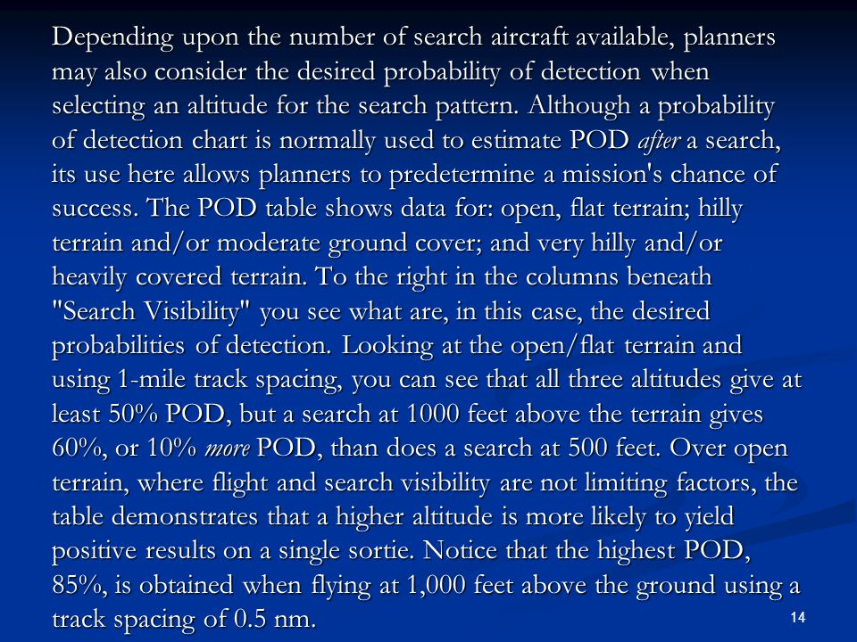 Depending upon the number of search aircraft available, planners may also consider the desired probability of detection when selecting an altitude for the search pattern.