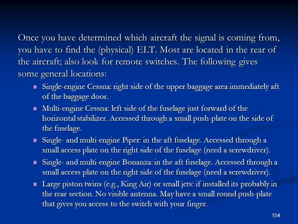 Once you have determined which aircraft the signal is coming from, you have to find the (physical) ELT. Most are located in the rear of the aircraft; also look for remote switches. The following gives some general locations: