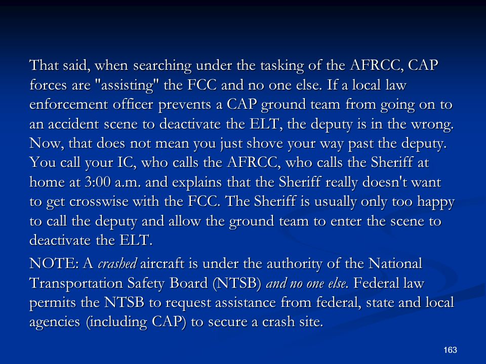 That said, when searching under the tasking of the AFRCC, CAP forces are assisting the FCC and no one else.