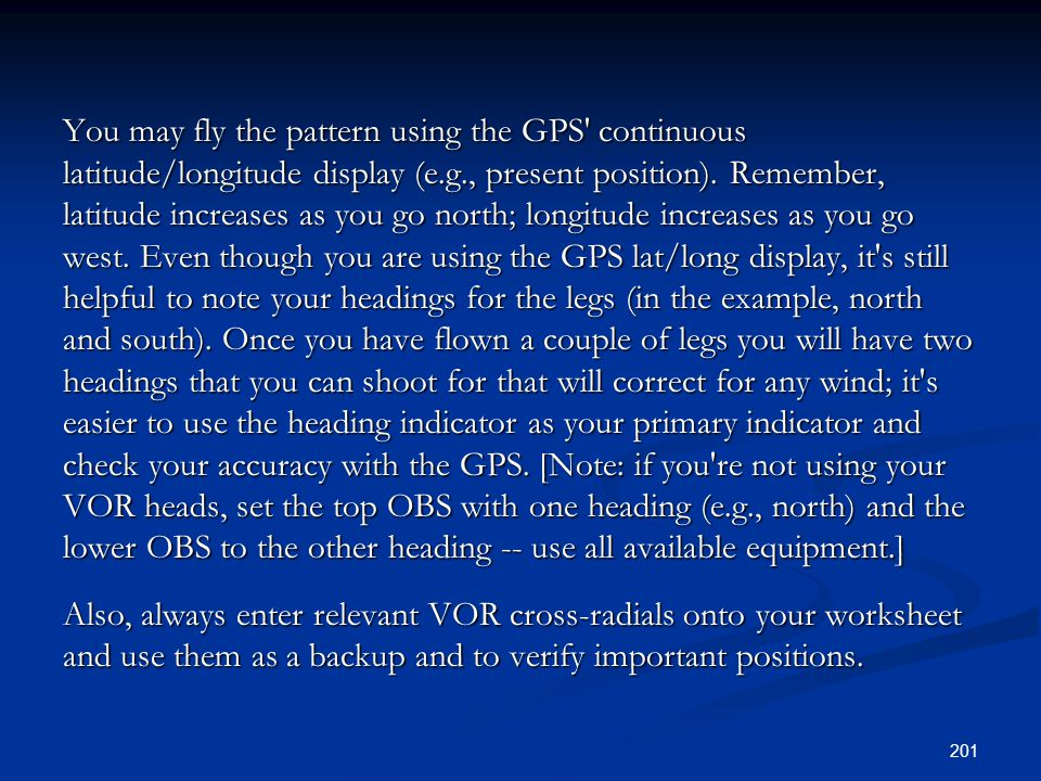 You may fly the pattern using the GPS continuous latitude/longitude display (e.g., present position).