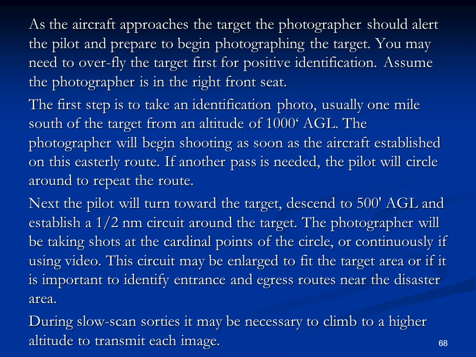 As the aircraft approaches the target the photographer should alert the pilot and prepare to begin photographing the target.