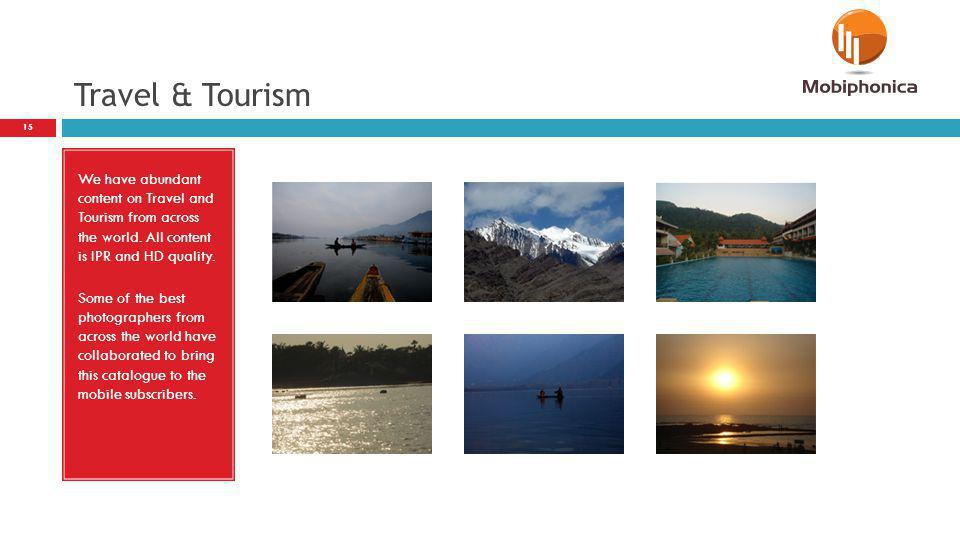 Travel & Tourism We have abundant content on Travel and Tourism from across the world. All content is IPR and HD quality.
