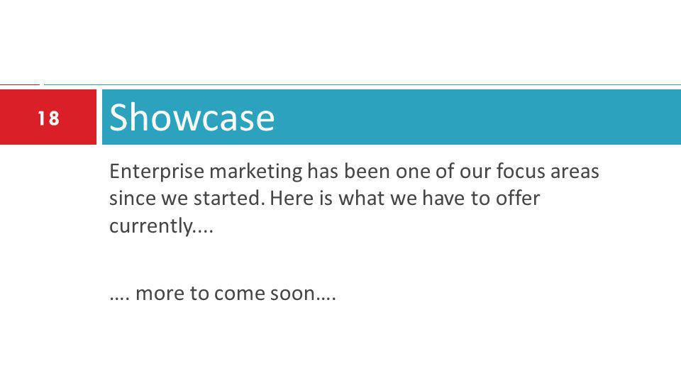 Showcase Enterprise marketing has been one of our focus areas since we started. Here is what we have to offer currently....