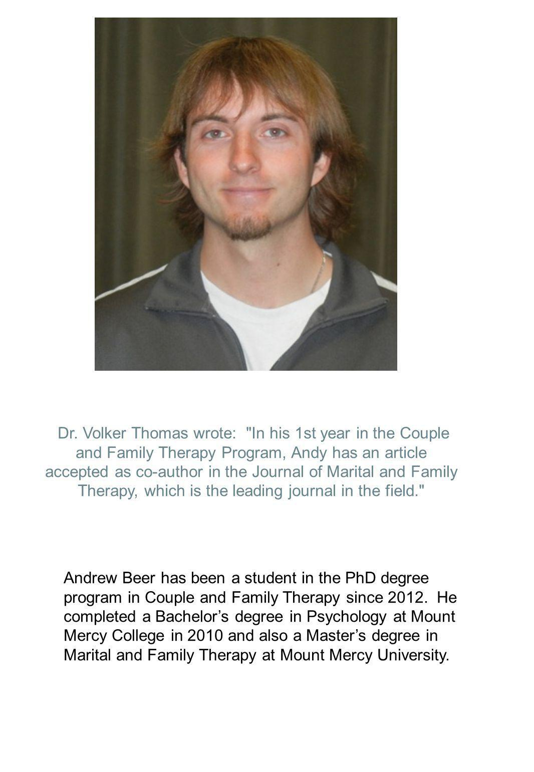 Dr. Volker Thomas wrote: In his 1st year in the Couple and Family Therapy Program, Andy has an article accepted as co-author in the Journal of Marital and Family Therapy, which is the leading journal in the field.