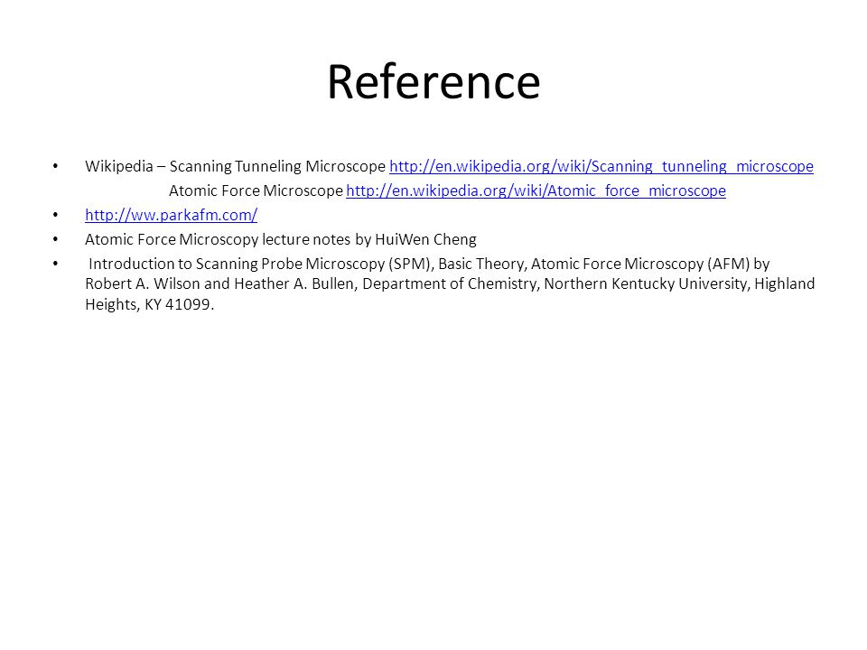 Reference Wikipedia – Scanning Tunneling Microscope http://en.wikipedia.org/wiki/Scanning_tunneling_microscope.