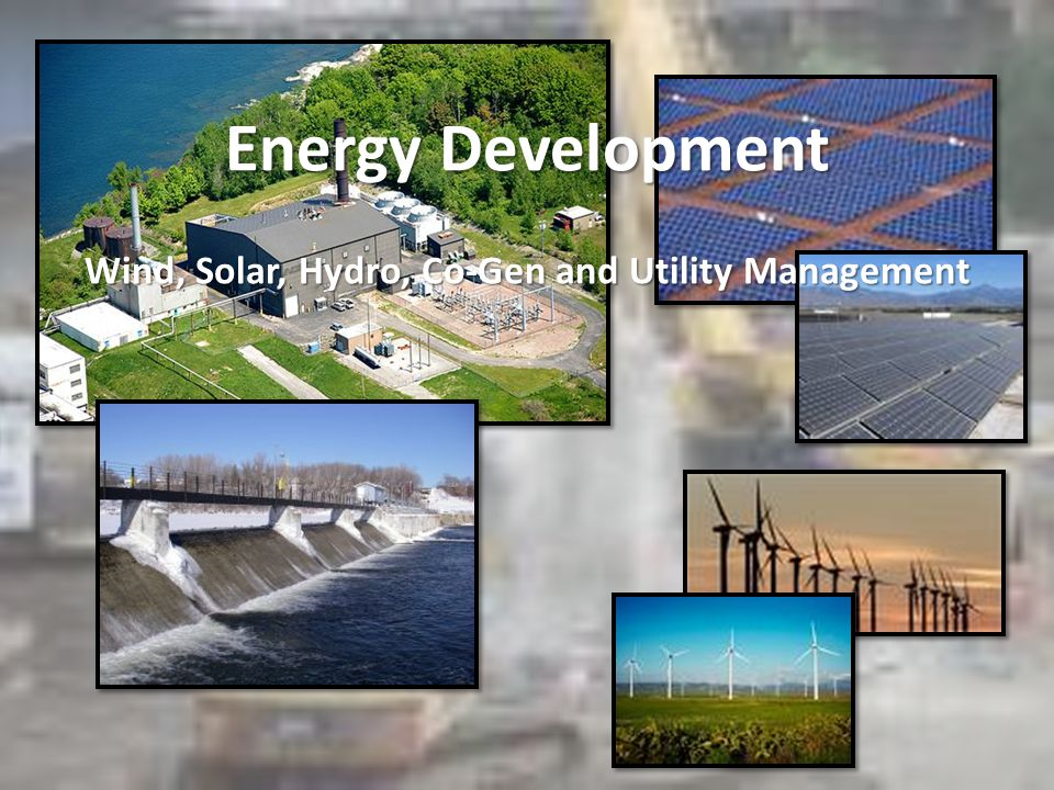 Energy Development Wind, Solar, Hydro, Co-Gen and Utility Management