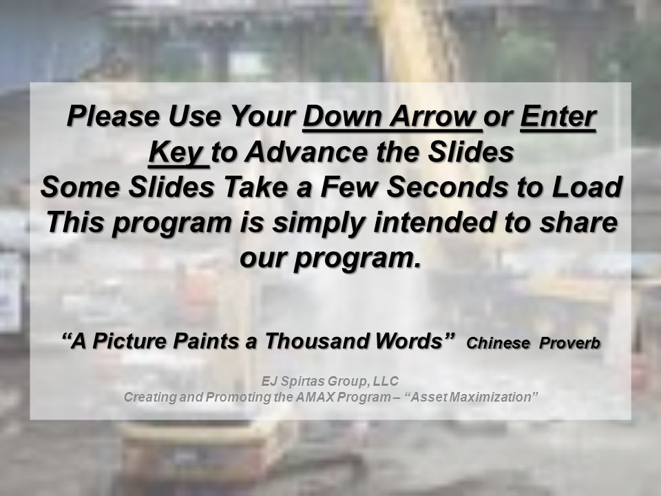 Please Use Your Down Arrow or Enter Key to Advance the Slides Some Slides Take a Few Seconds to Load This program is simply intended to share our program.