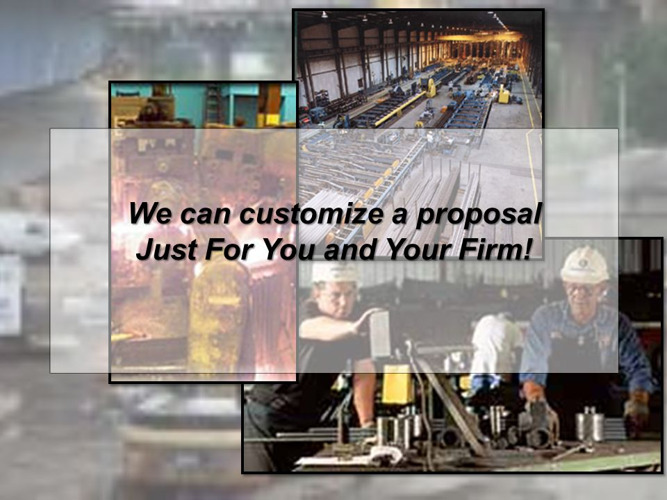 We can customize a proposal Just For You and Your Firm!