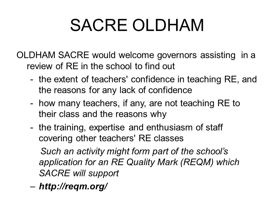 SACRE OLDHAM OLDHAM SACRE would welcome governors assisting in a review of RE in the school to find out.