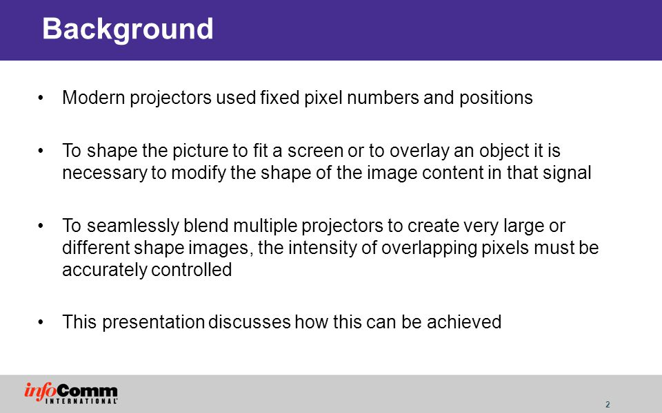 Background Modern projectors used fixed pixel numbers and positions
