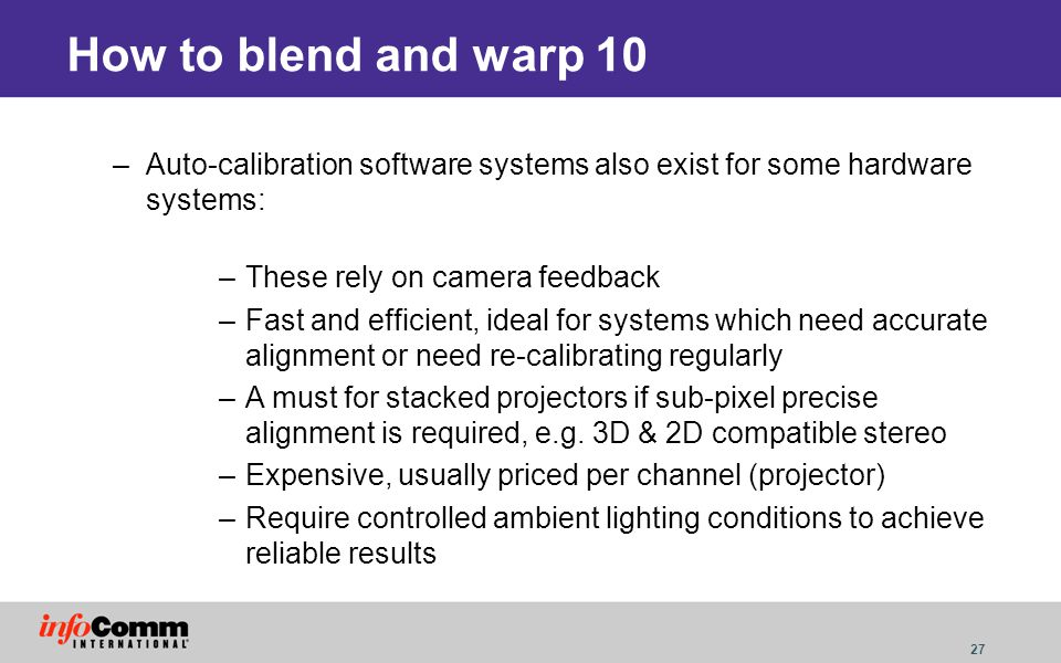 How to blend and warp 10 Auto-calibration software systems also exist for some hardware systems: These rely on camera feedback.