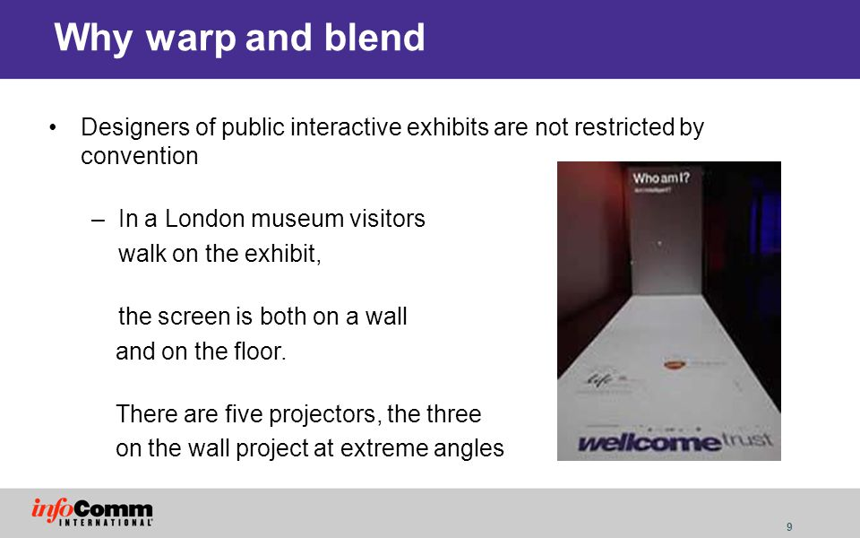 Why warp and blend Designers of public interactive exhibits are not restricted by convention. In a London museum visitors.