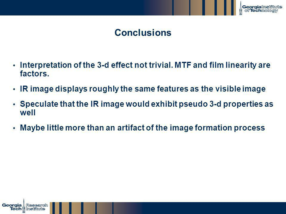 Conclusions Interpretation of the 3-d effect not trivial. MTF and film linearity are factors.