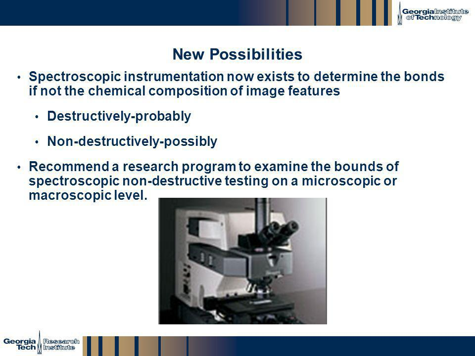 New Possibilities Spectroscopic instrumentation now exists to determine the bonds if not the chemical composition of image features.