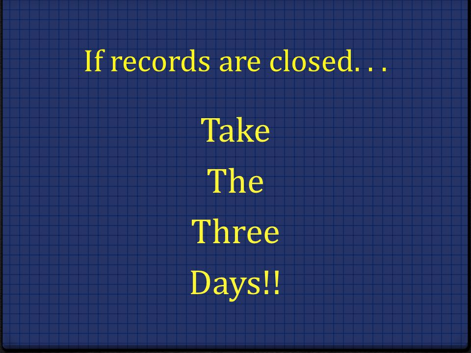 If records are closed. . . Take The Three Days!!