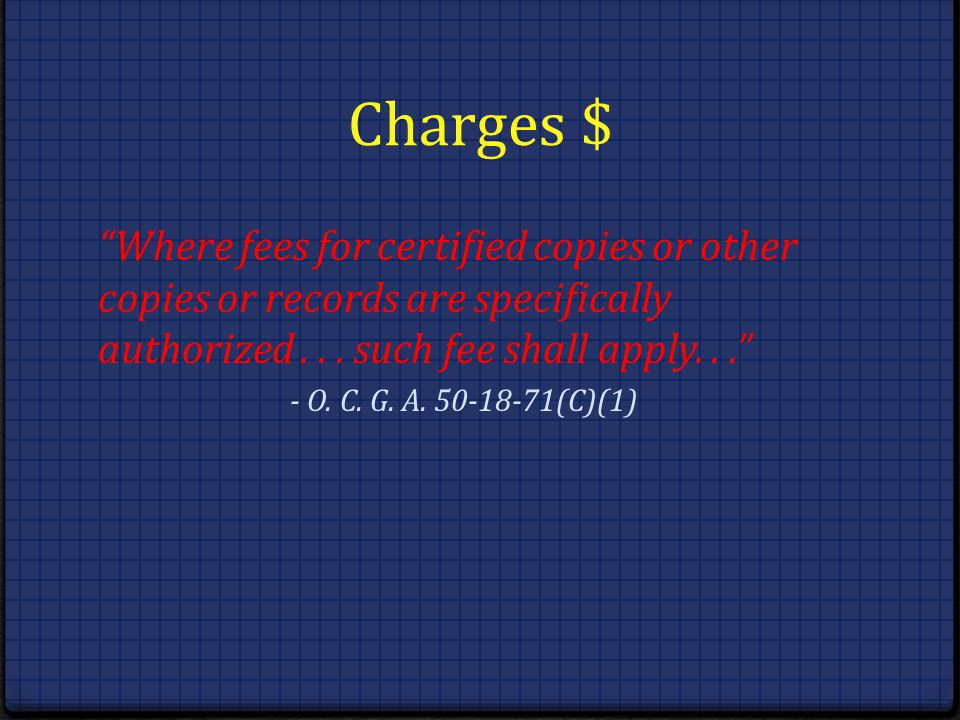 Charges $ Where fees for certified copies or other copies or records are specifically authorized . . . such fee shall apply. . .