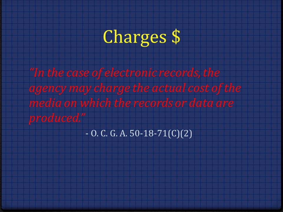 Charges $ In the case of electronic records, the agency may charge the actual cost of the media on which the records or data are produced.