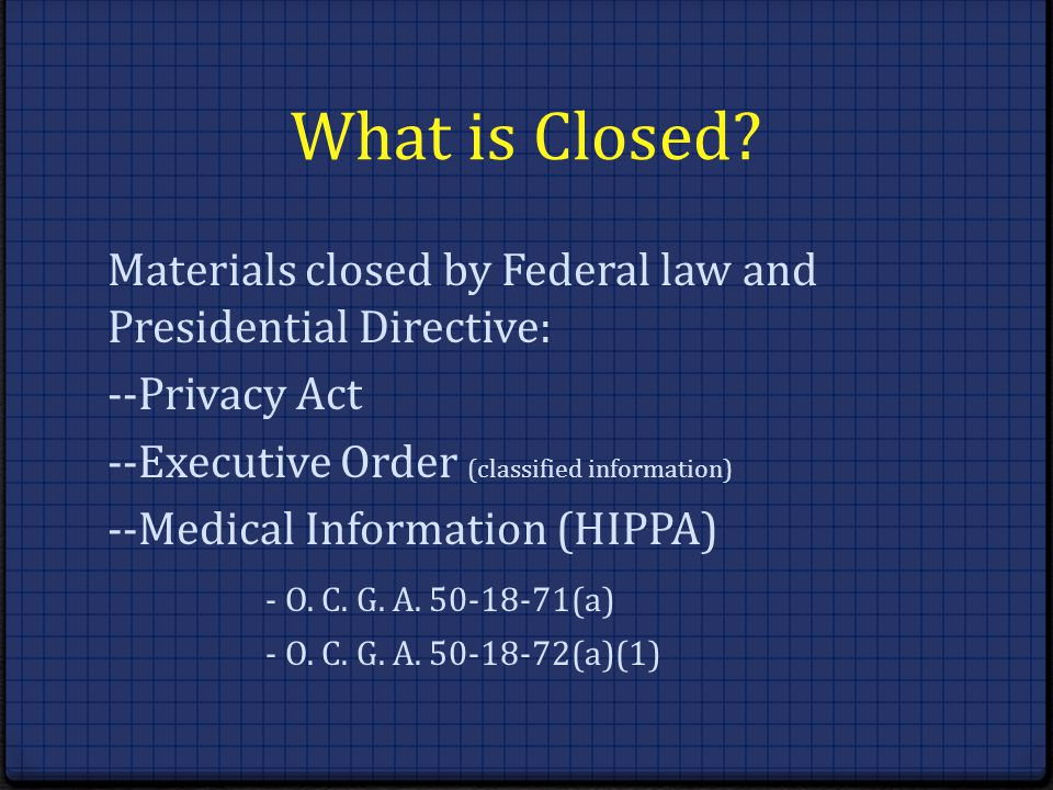 What is Closed Materials closed by Federal law and Presidential Directive: --Privacy Act. --Executive Order (classified information)
