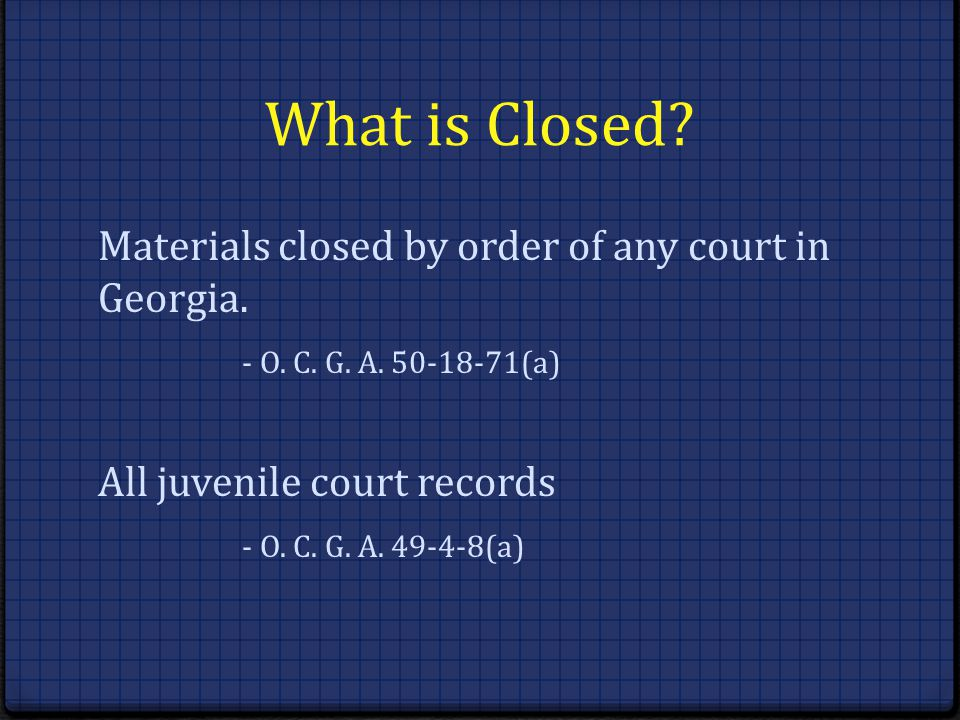 What is Closed. Materials closed by order of any court in Georgia.