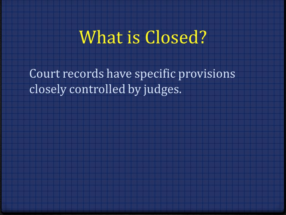 What is Closed Court records have specific provisions closely controlled by judges.