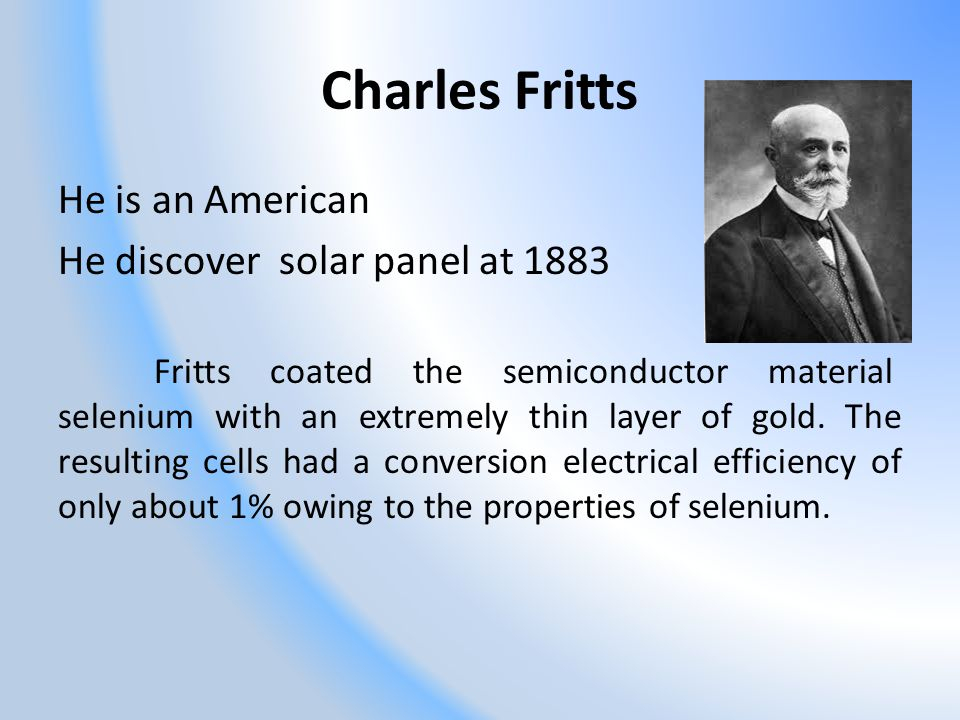Charles Fritts He is an American He discover solar panel at 1883