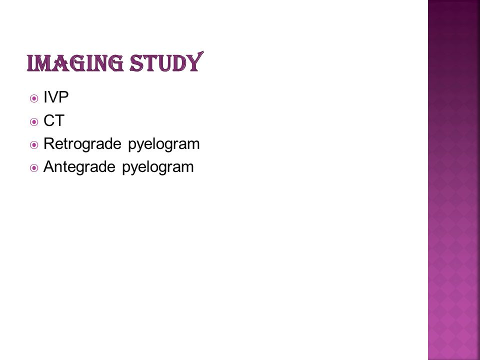 Imaging study IVP CT Retrograde pyelogram Antegrade pyelogram