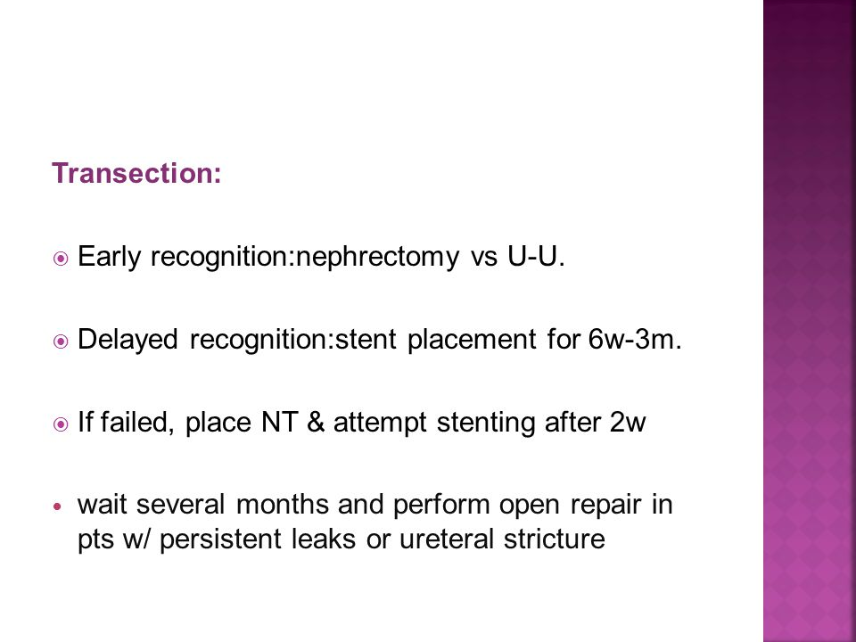 Transection: Early recognition:nephrectomy vs U-U. Delayed recognition:stent placement for 6w-3m. If failed, place NT & attempt stenting after 2w.