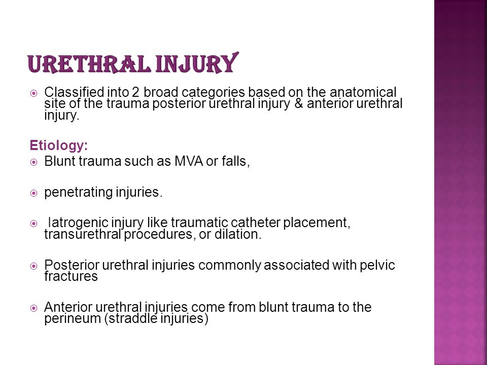 Urethral injury Classified into 2 broad categories based on the anatomical site of the trauma posterior urethral injury & anterior urethral injury.