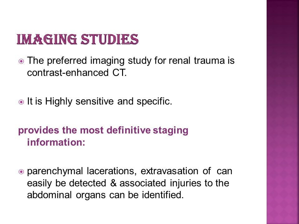 Imaging Studies The preferred imaging study for renal trauma is contrast-enhanced CT. It is Highly sensitive and specific.