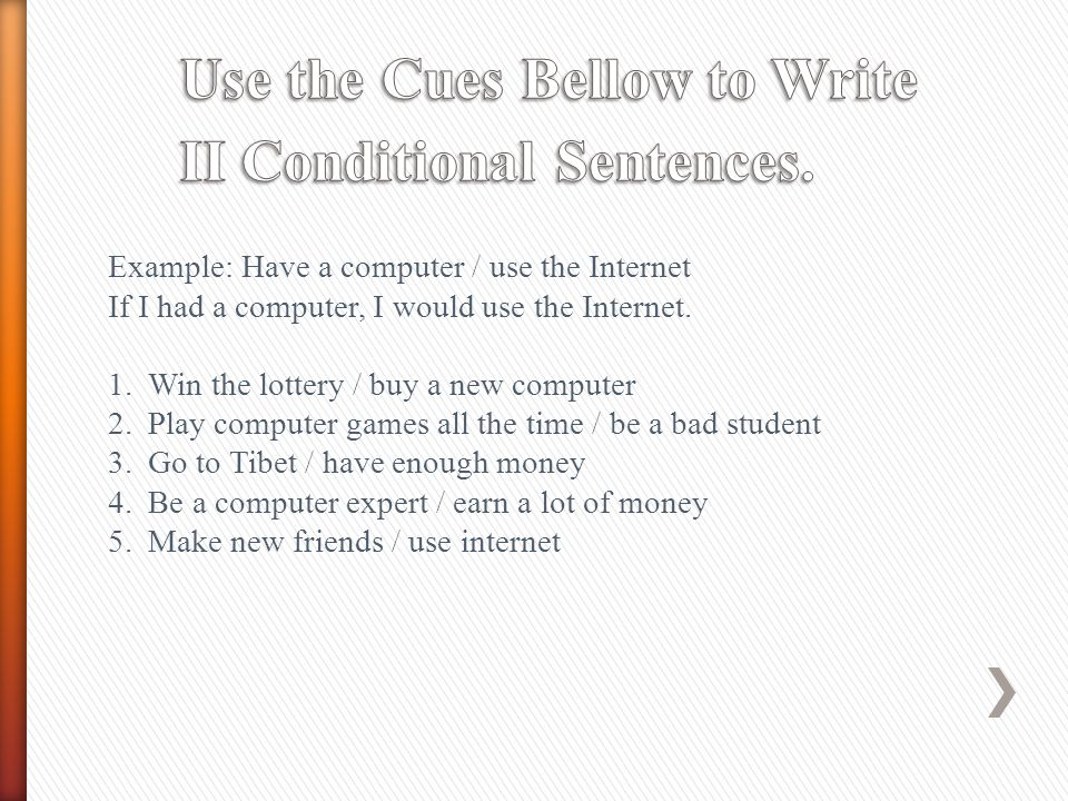 Use the Cues Bellow to Write II Conditional Sentences.