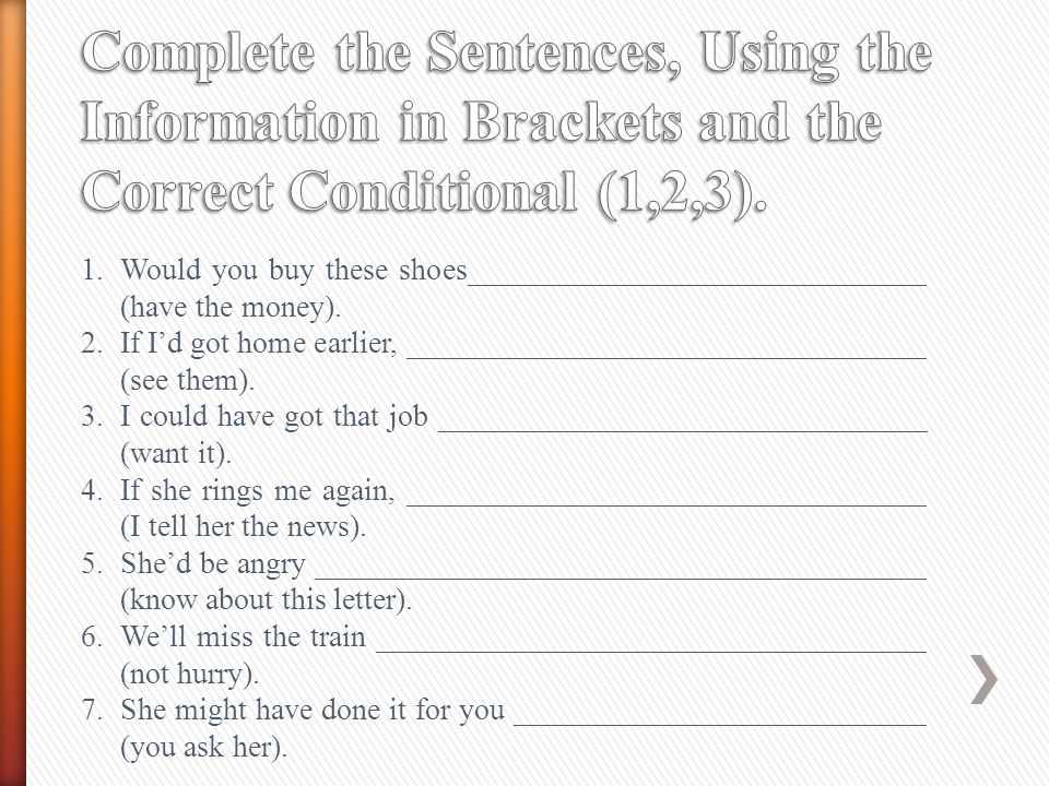 Complete the Sentences, Using the Information in Brackets and the Correct Conditional (1,2,3).
