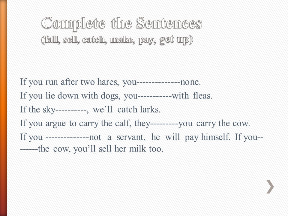Complete the Sentences (fall, sell, catch, make, pay, get up)