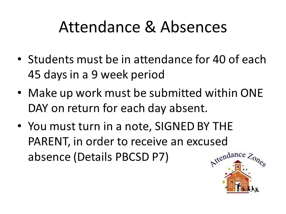 Attendance & Absences Students must be in attendance for 40 of each 45 days in a 9 week period.