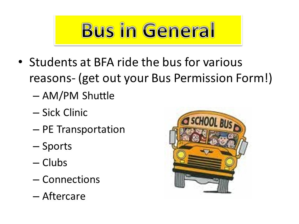 Bus in General Students at BFA ride the bus for various reasons- (get out your Bus Permission Form!)