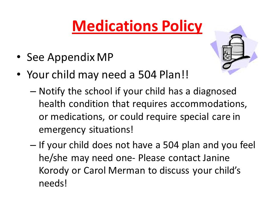 Medications Policy See Appendix MP Your child may need a 504 Plan!!