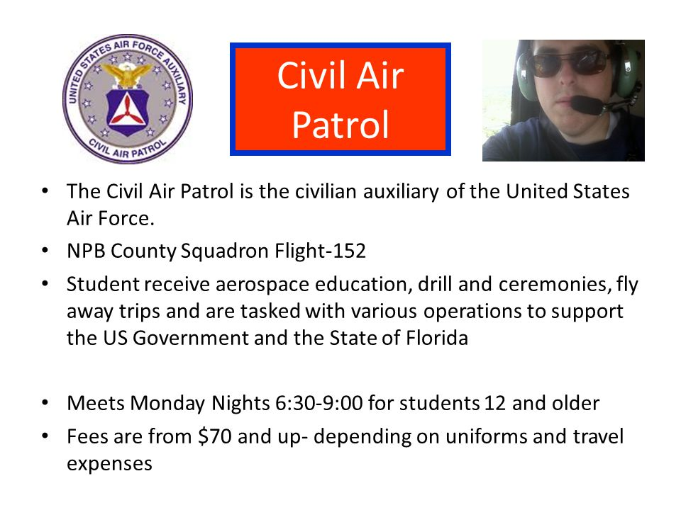 Civil Air Patrol The Civil Air Patrol is the civilian auxiliary of the United States Air Force. NPB County Squadron Flight-152.