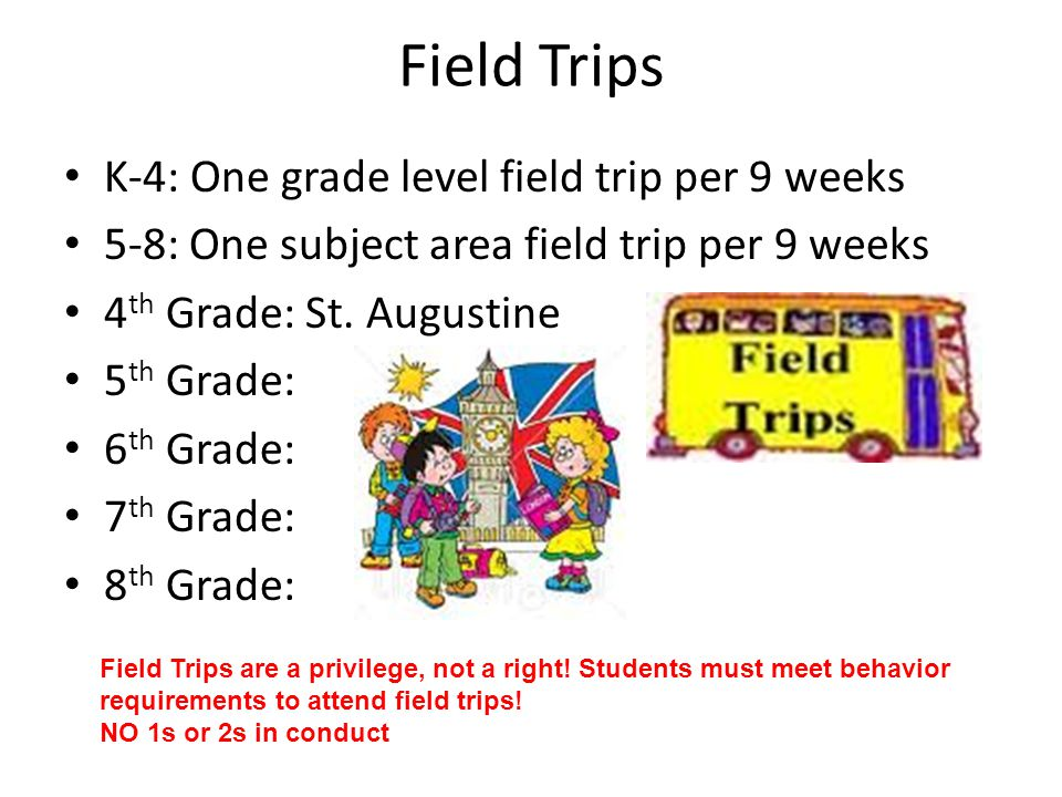 Field Trips K-4: One grade level field trip per 9 weeks