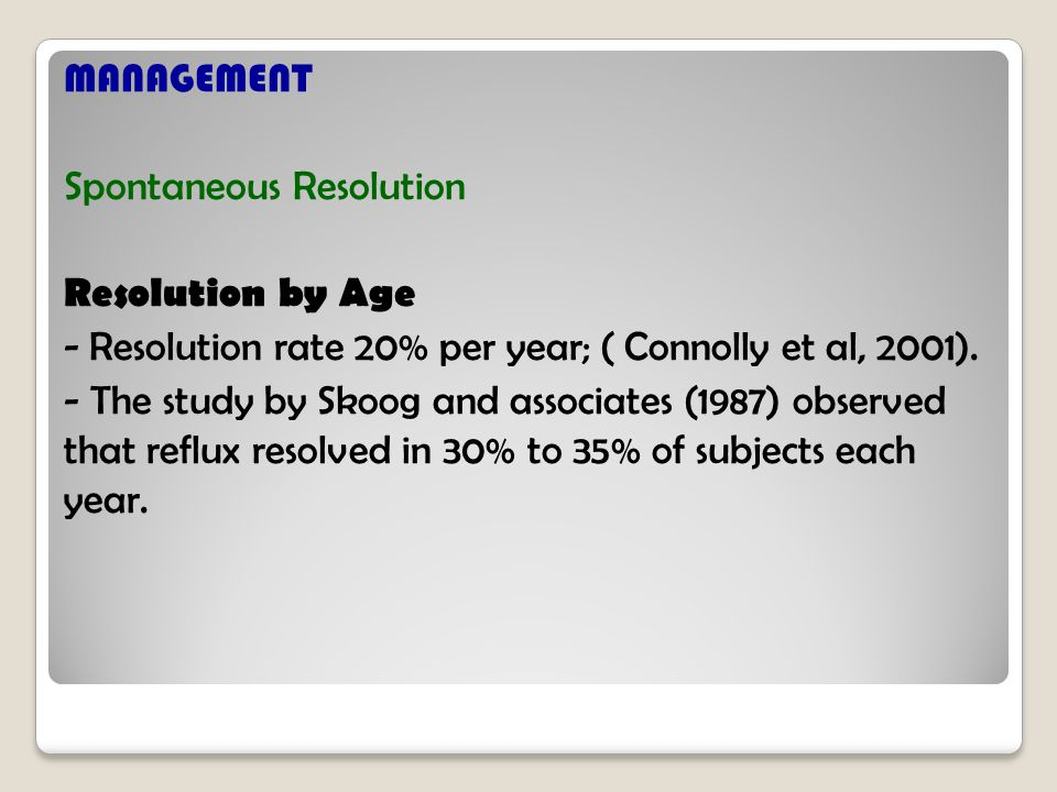 MANAGEMENT Spontaneous Resolution Resolution by Age - Resolution rate 20% per year; ( Connolly et al, 2001).