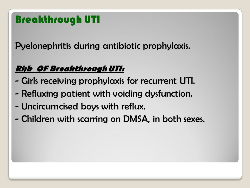 Breakthrough UTI Pyelonephritis during antibiotic prophylaxis.