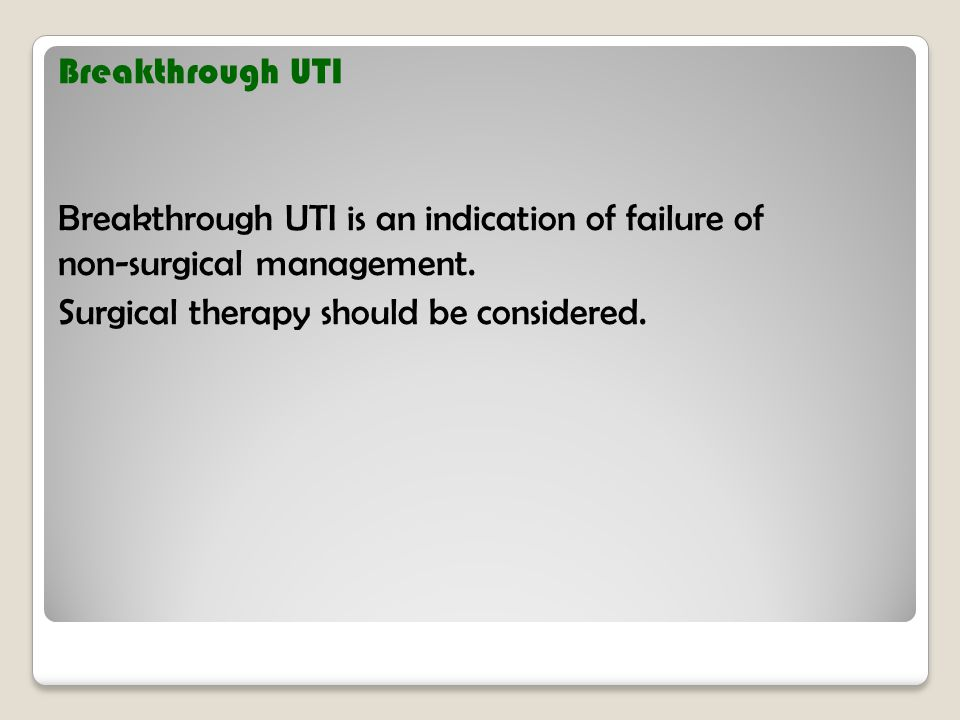 Breakthrough UTI Breakthrough UTI is an indication of failure of non-surgical management.