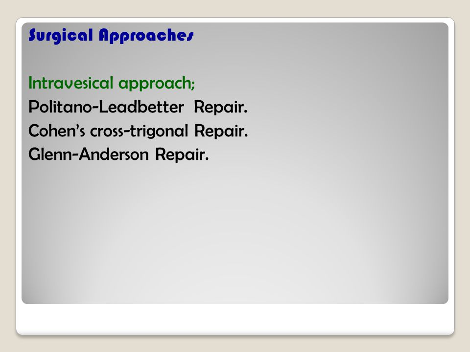 Surgical Approaches Intravesical approach; Politano-Leadbetter Repair