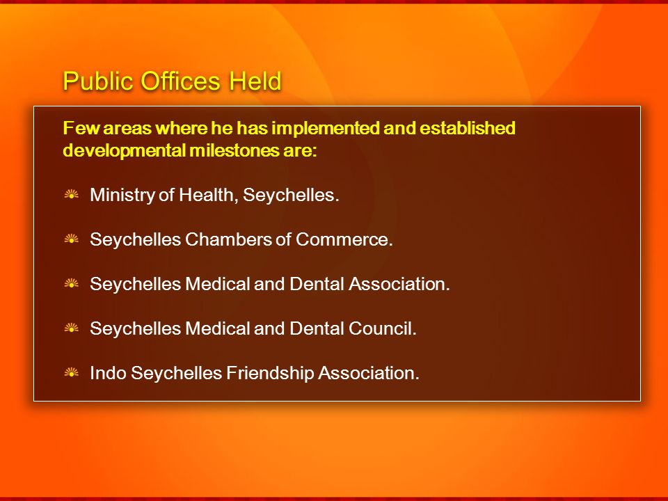 Public Offices Held Few areas where he has implemented and established developmental milestones are:
