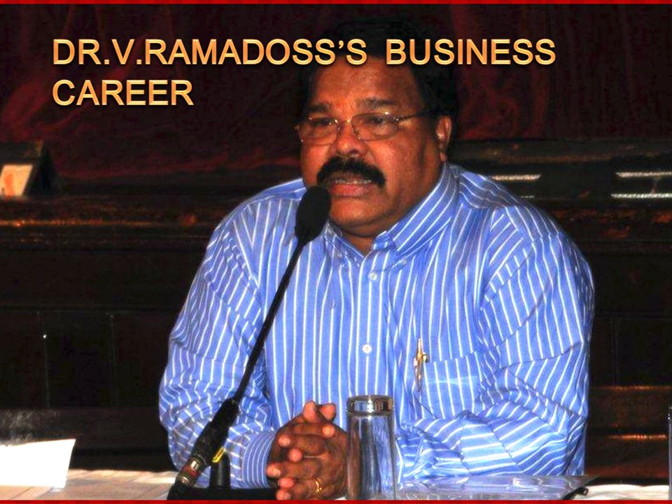 Dr.V.Ramadoss's Business Career