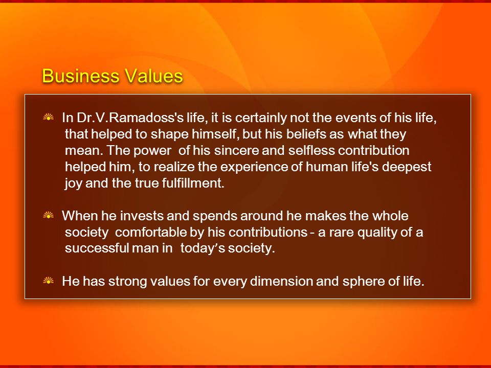 Business Values In Dr.V.Ramadoss s life, it is certainly not the events of his life, that helped to shape himself, but his beliefs as what they.
